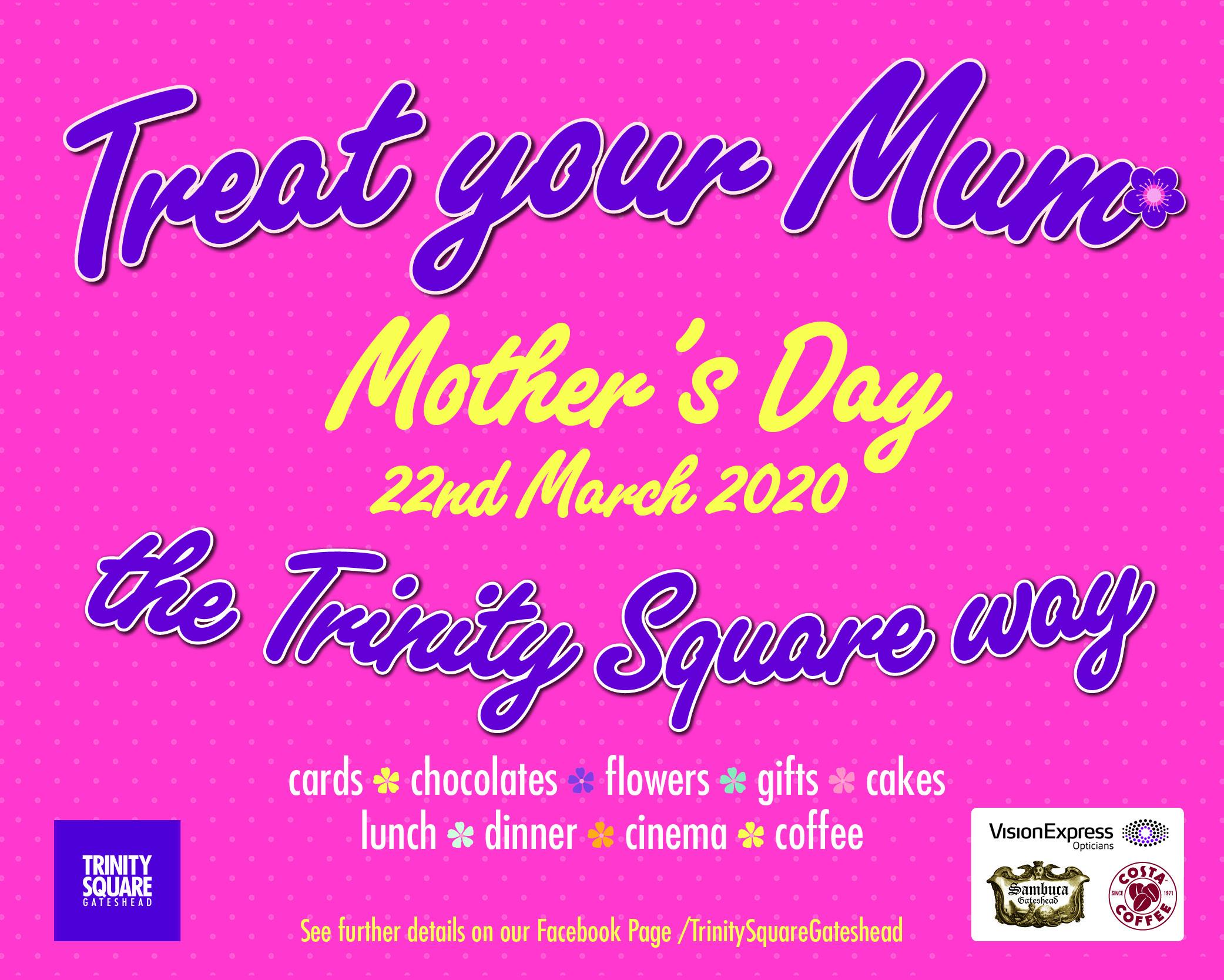 Treat your Mum the Trinity Square Way!